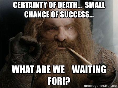 certainty-of-death-small-chance-of-success-what-are-we-waiting-for